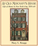 Cover image for An Old Merchant's House: Life at Home in New York City 1835-1865